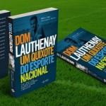 Obra narra a trajetória de Lauthenay e traz fatos marcantes de sua relação com a história do esporte nacional